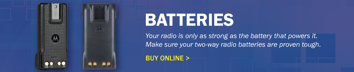 Batteries - Your radio is only as strong as the battery that powers it. Make sure your two-way radio batteries are proven tough.